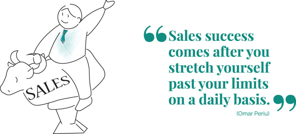Sales success comes after you stretch yourself past your limits on a daily basis